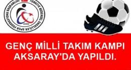 GENÇ MİLLİ TAKIM KAMPI AKSARAY'DA YAPILDI.